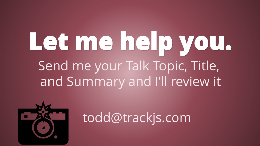 Let me help you. Send me your Talk Topic, Title...