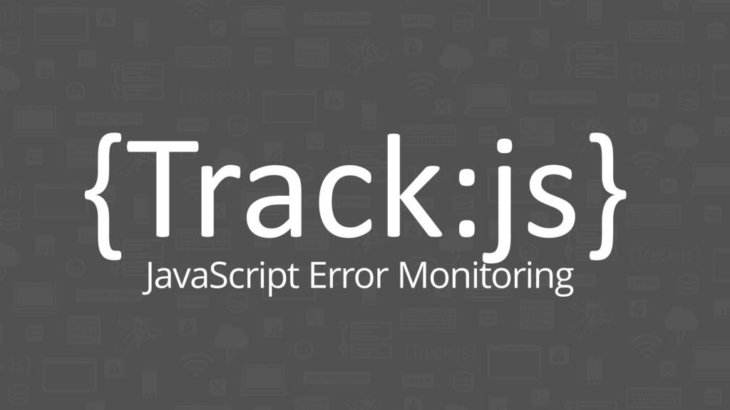 {Track:js} JavaScript Error Monitoring