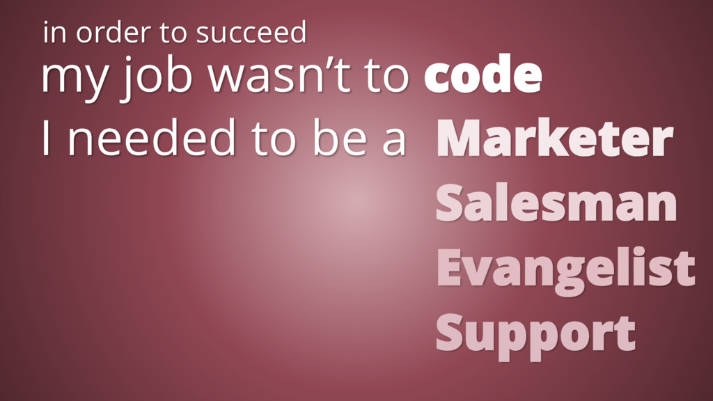 my job wasn't to code I needed to be a Marketer...