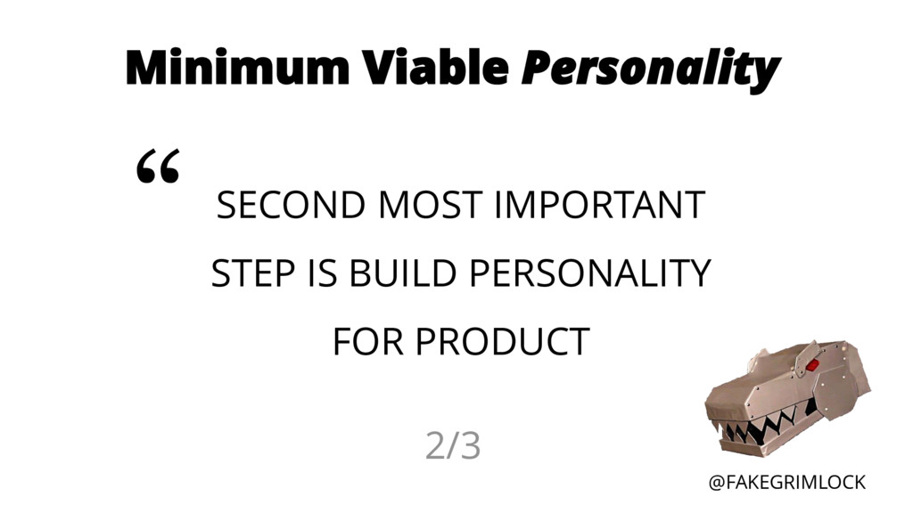 @FAKEGRIMLOCK Minimum Viable Personality SECOND...