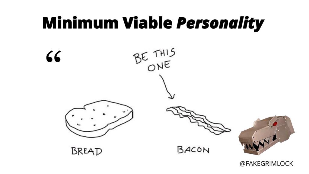 "@FAKEGRIMLOCK Minimum Viable Personality """