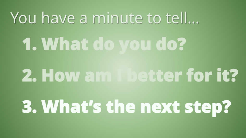1. What do you do? You have a minute to tell… 2...