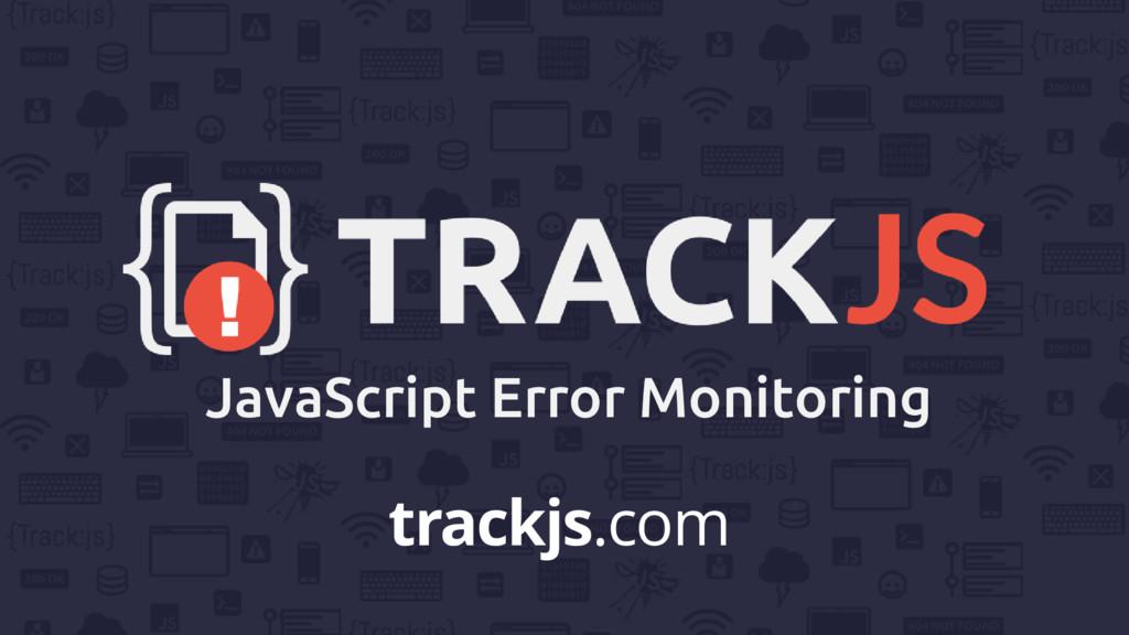 JavaScript Error Monitoring trackjs.com