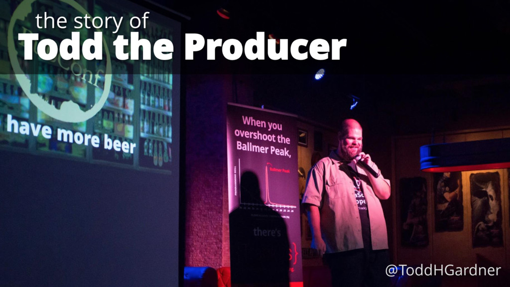 Todd the Producer the story of @ToddHGardner
