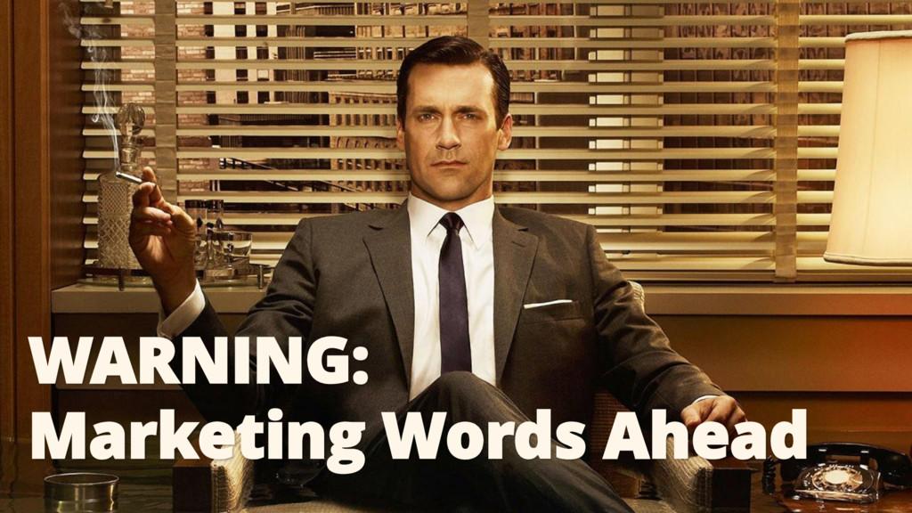 WARNING: Marketing Words Ahead