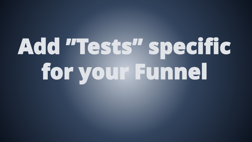 """Add """"Tests"""" specific for your Funnel"""