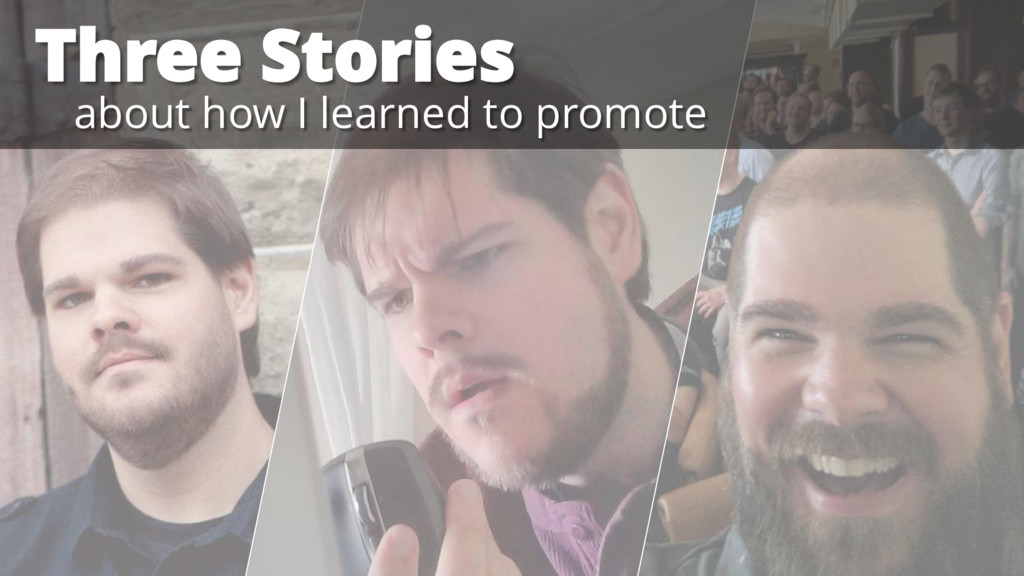 Three Stories about how I learned to promote