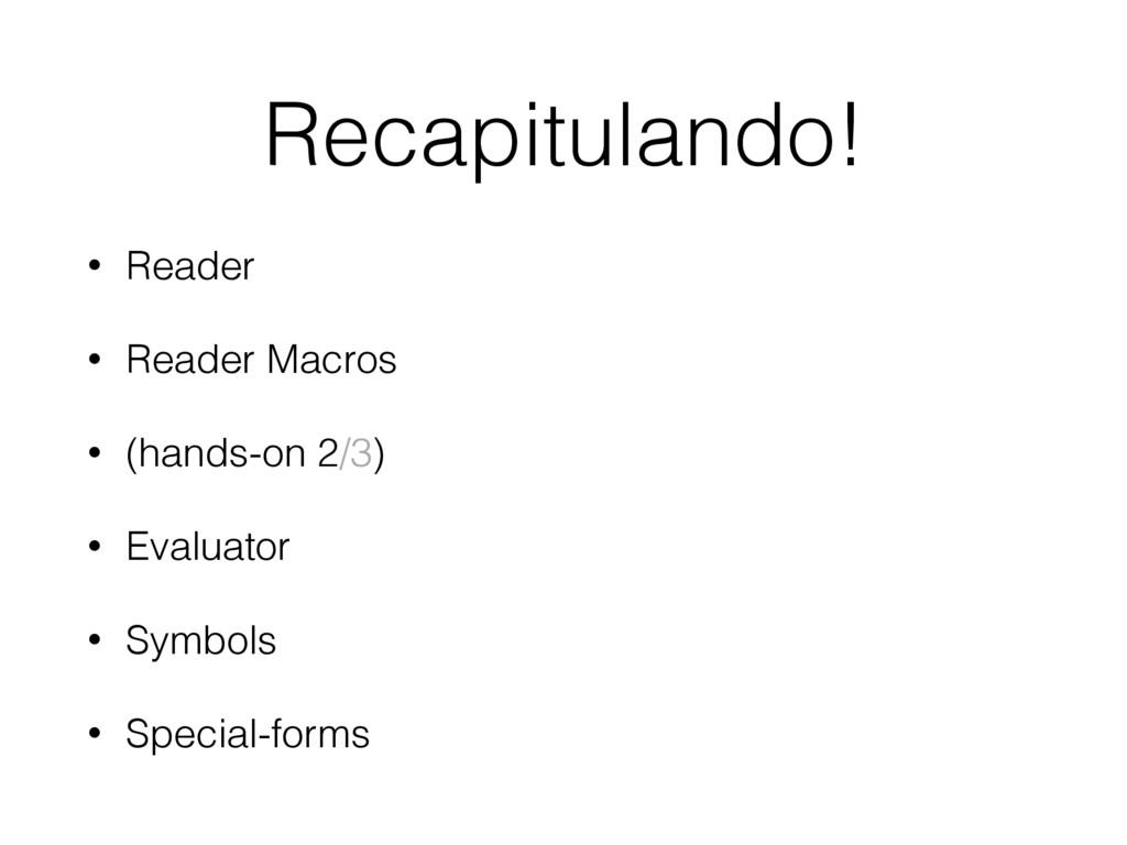 Recapitulando! • Reader • Reader Macros • (hand...