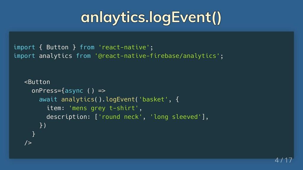 anlaytics.logEvent() anlaytics.logEvent() anlay...