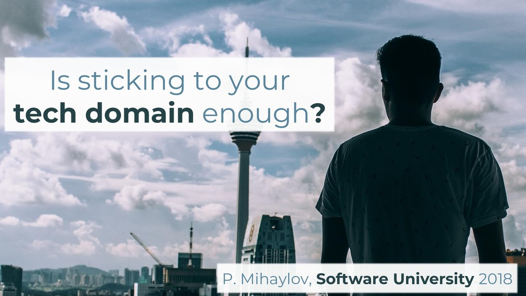 Is sticking to your tech domain enough? P. Miha...