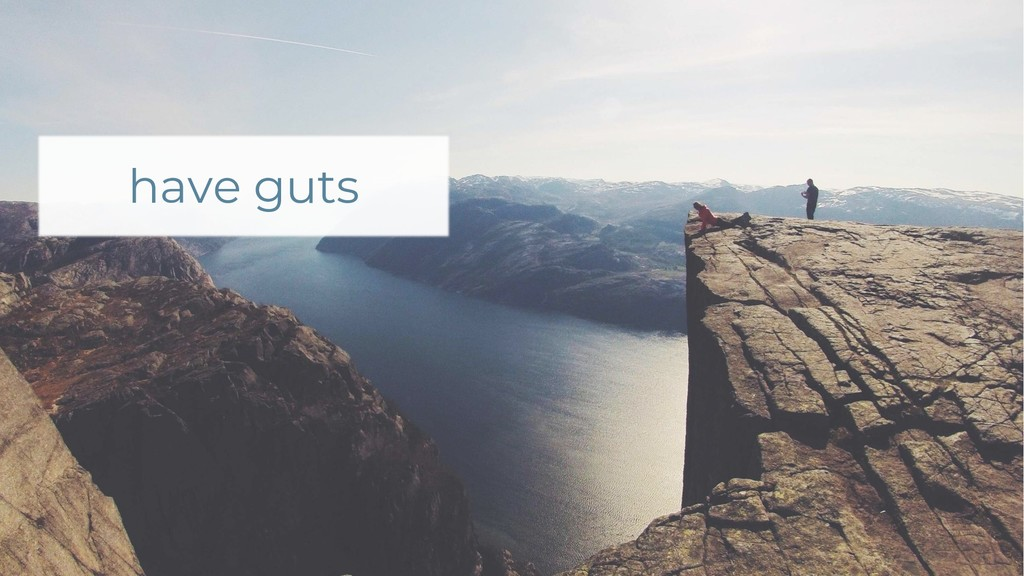 have guts