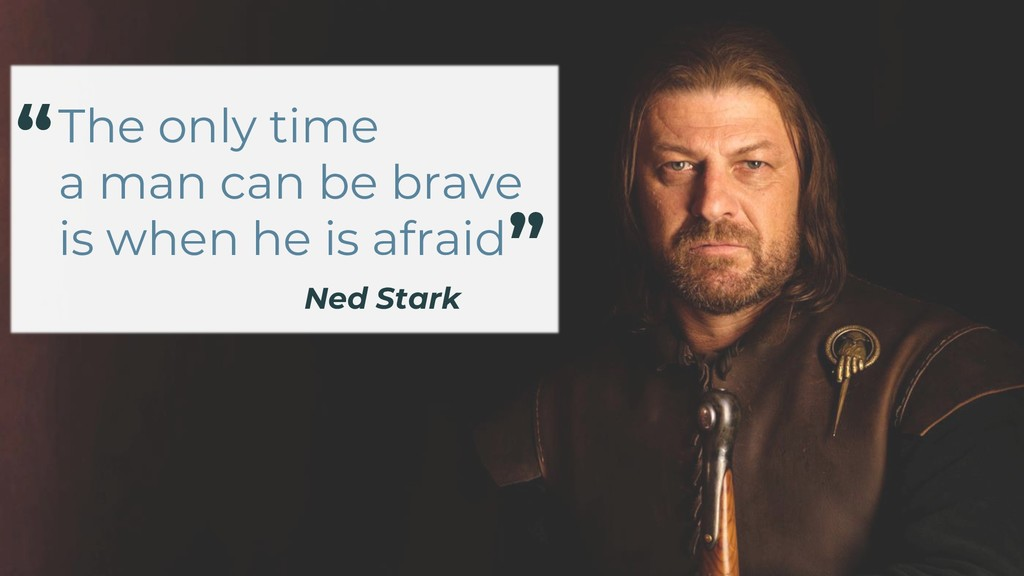 The only time a man can be brave is when he is ...