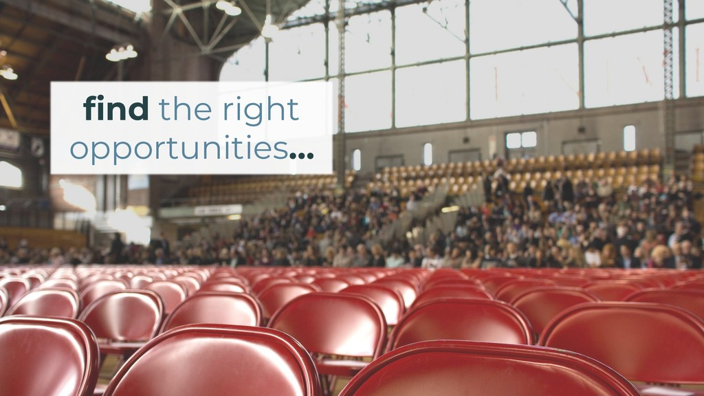 find the right opportunities…