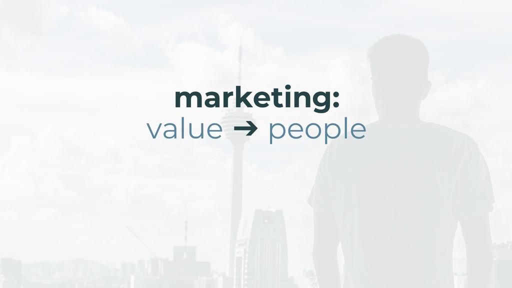 marketing: value ➔ people