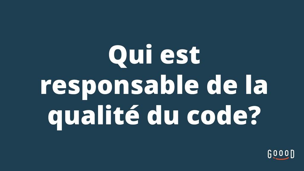 Qui est responsable de la qualité du code?