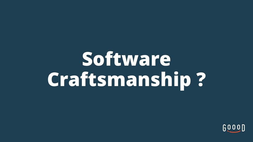 Software Craftsmanship ?