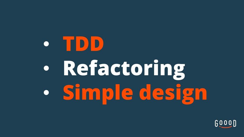 • TDD • Refactoring • Simple design