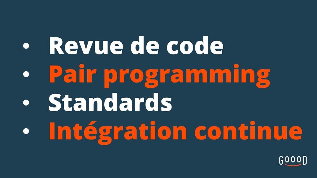 • Revue de code • Pair programming • Standards ...