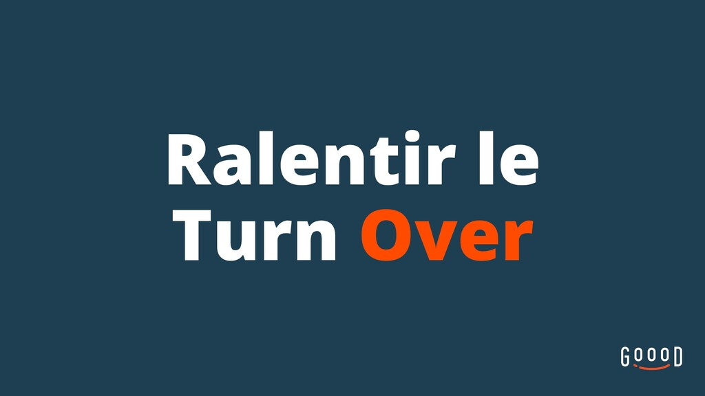 Ralentir le Turn Over