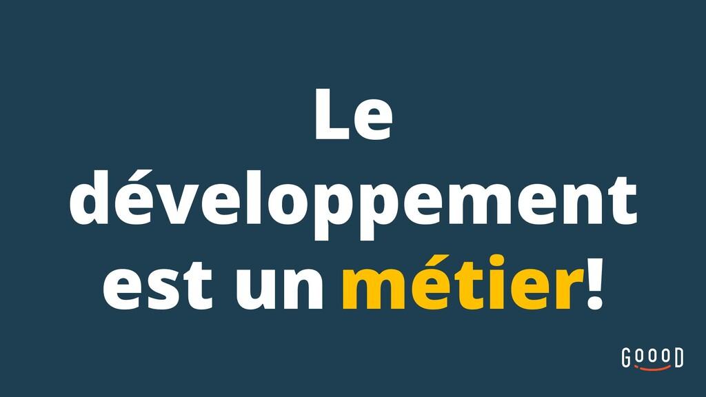Le développement est un métier!
