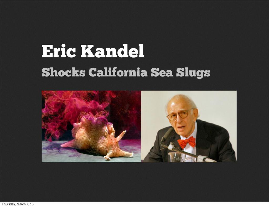 Eric Kandel Shocks California Sea Slugs Thursda...