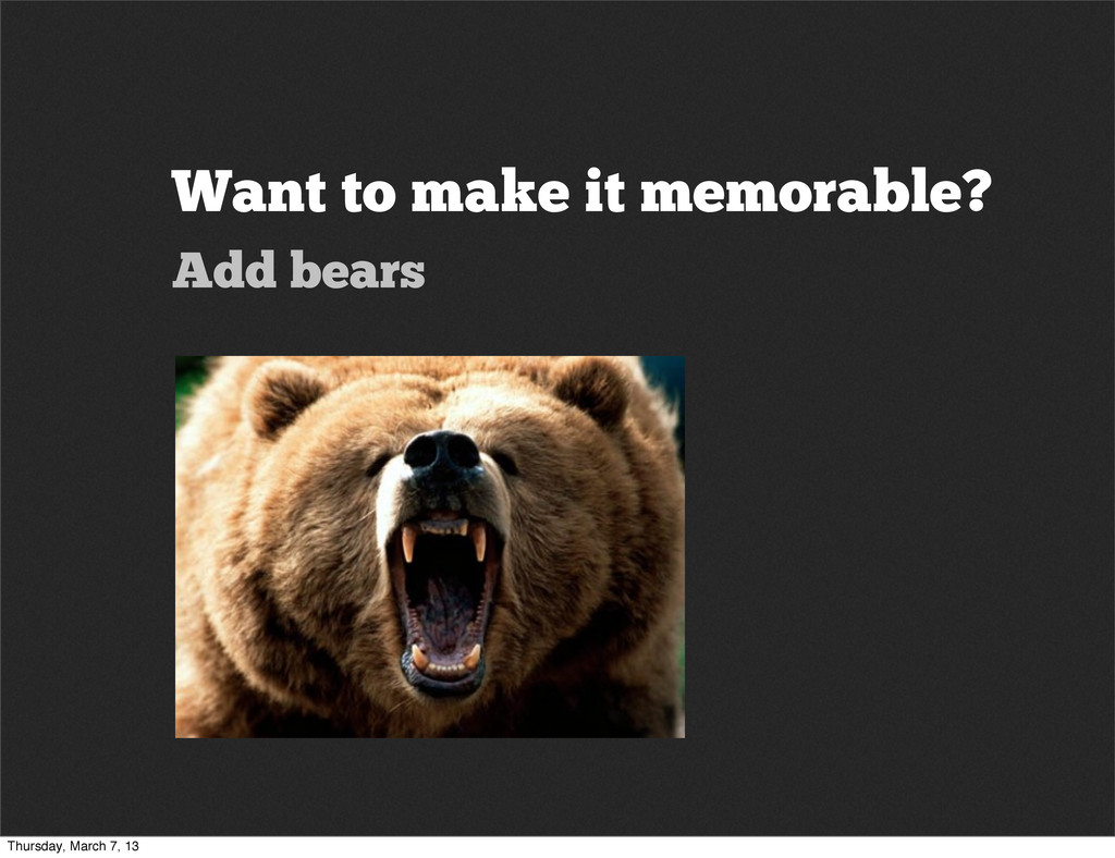 Want to make it memorable? Add bears Thursday, ...