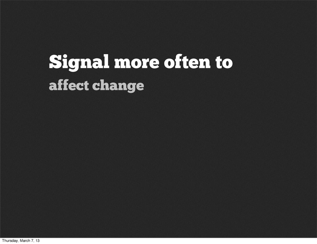 Signal more often to affect change Thursday, Ma...