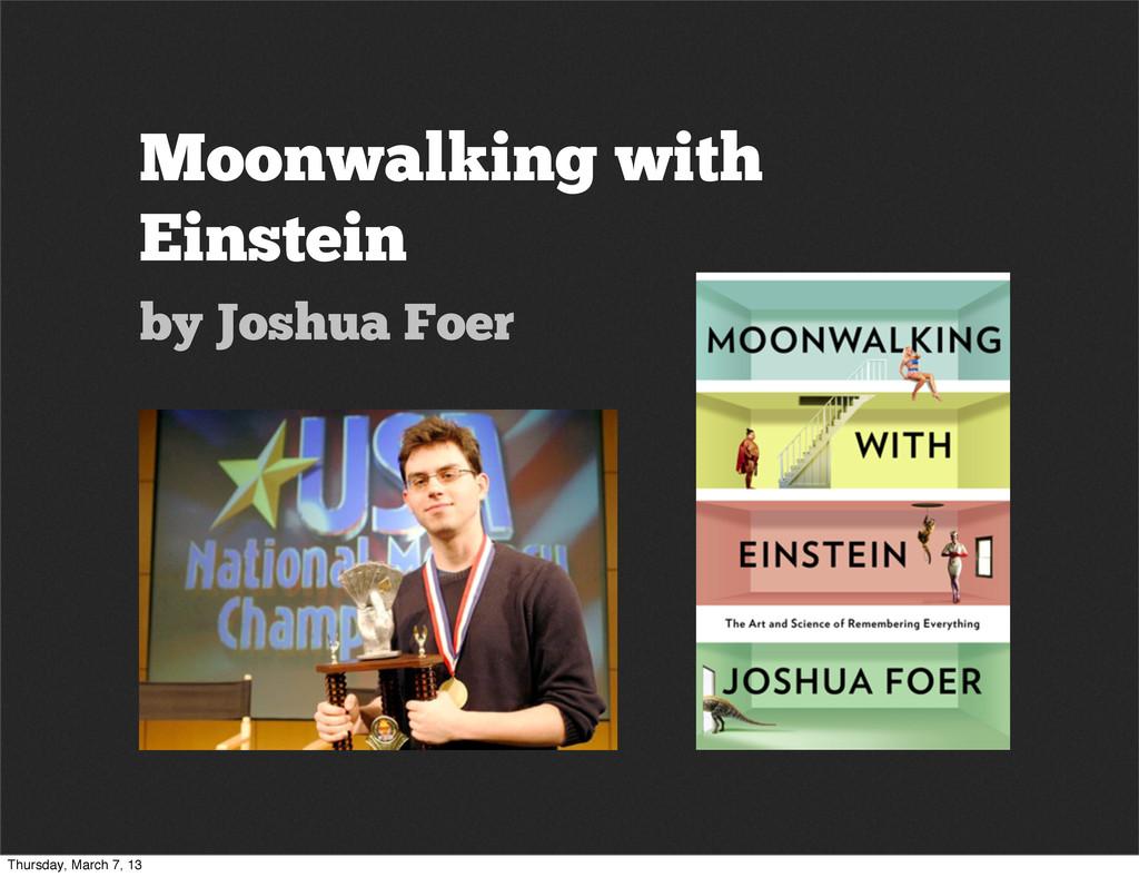 Moonwalking with Einstein by Joshua Foer Thursd...