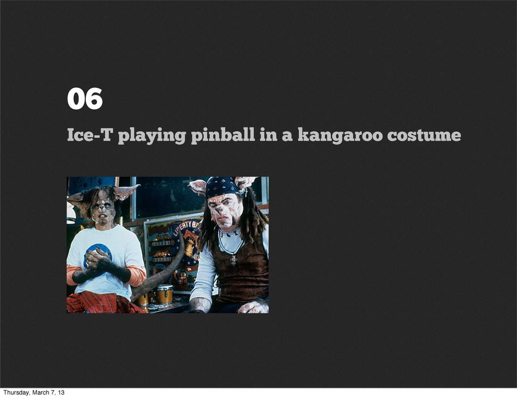 06 Ice-T playing pinball in a kangaroo costume ...
