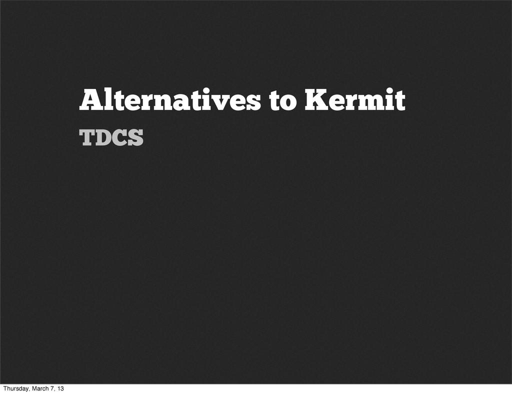 Alternatives to Kermit TDCS Thursday, March 7, ...