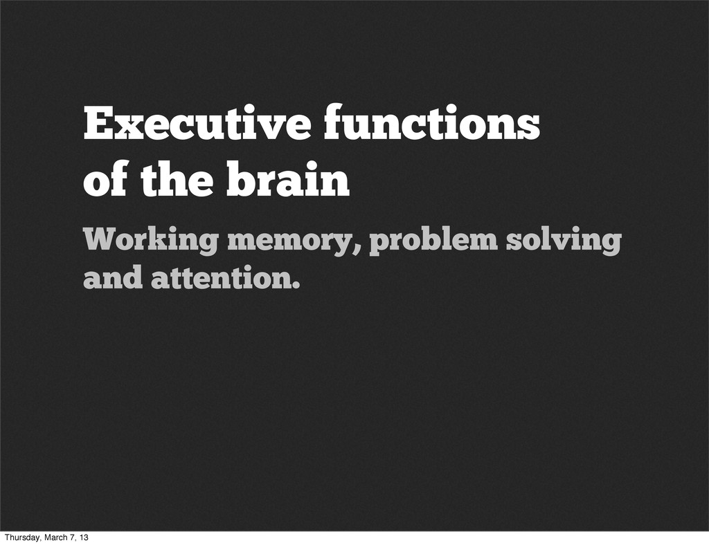 Executive functions of the brain Working memory...