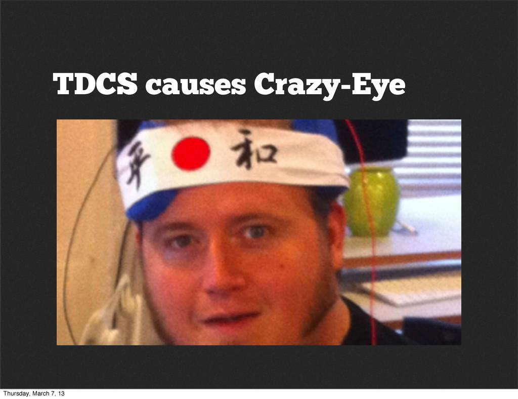 TDCS causes Crazy-Eye Thursday, March 7, 13