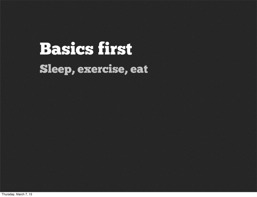 Basics first Sleep, exercise, eat Thursday, Mar...