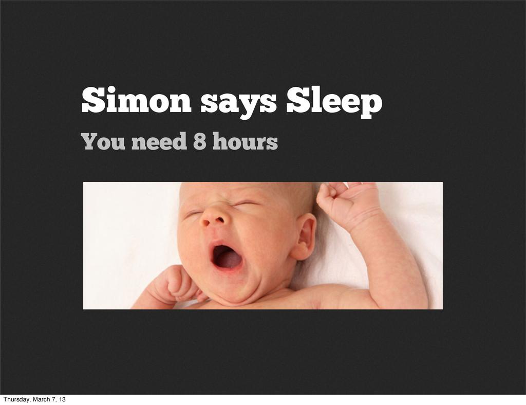 Simon says Sleep You need 8 hours Thursday, Mar...
