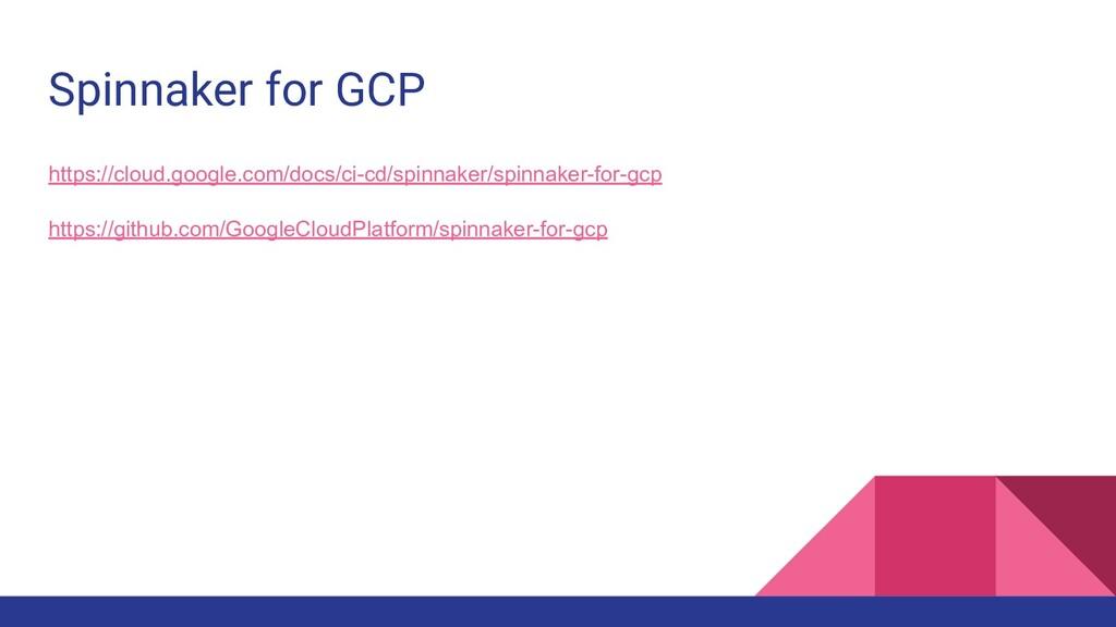 Spinnaker for GCP https://cloud.google.com/docs...