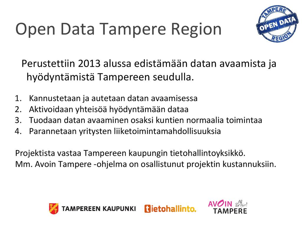 Open Data Tampere Region Perustettiin 2013 alus...