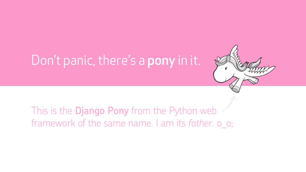 Don't panic, there's a pony in it. This is the ...