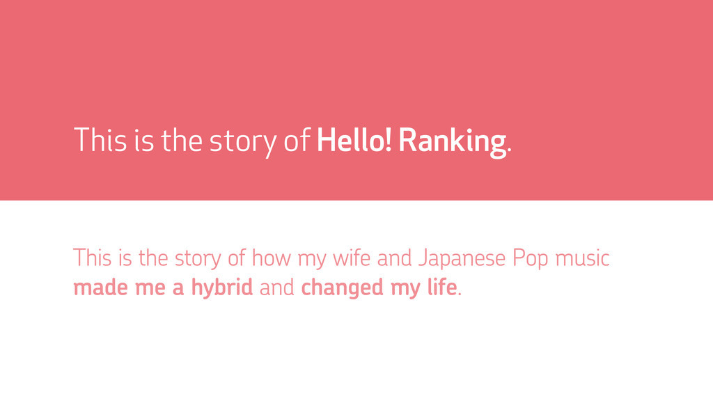 This is the story of Hello! Ranking. This is th...