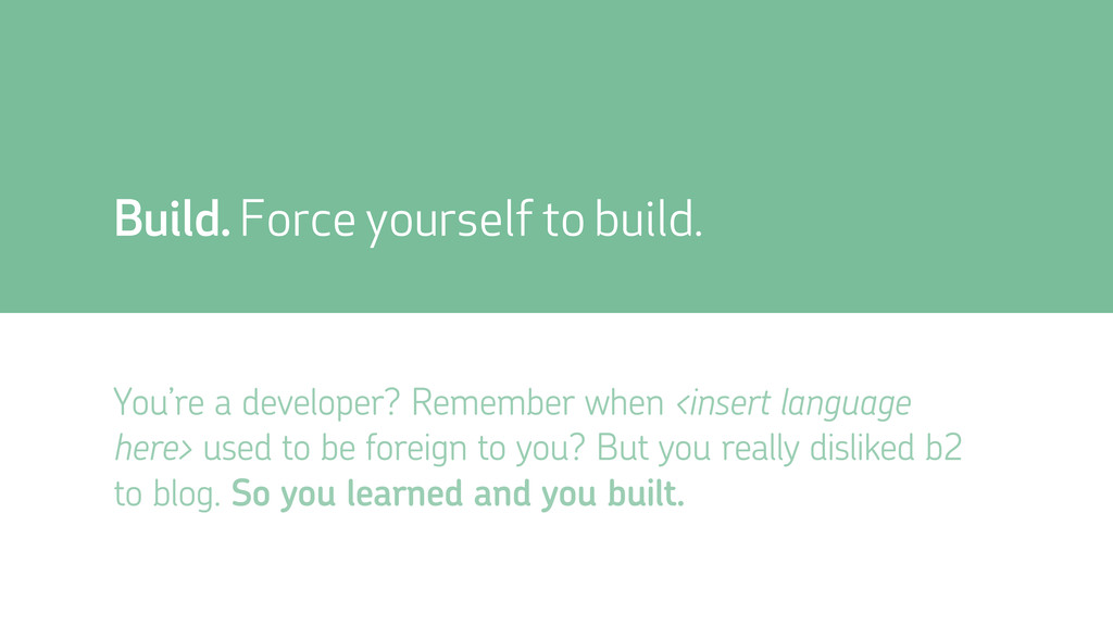 You're a developer? Remember when <insert langu...