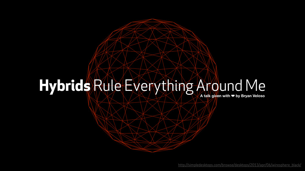 Hybrids Rule Everything Around Me A talk given ...
