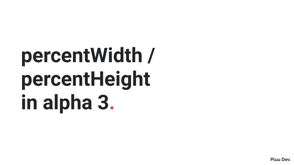 Pluu Dev. percentWidth / percentHeight in alpha...