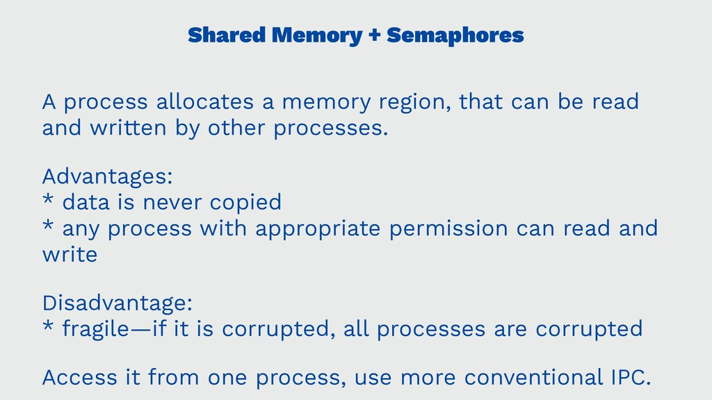Shared Memory + Semaphores A process allocates ...