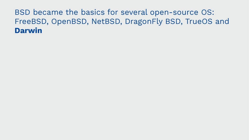 BSD became the basics for several open-source O...
