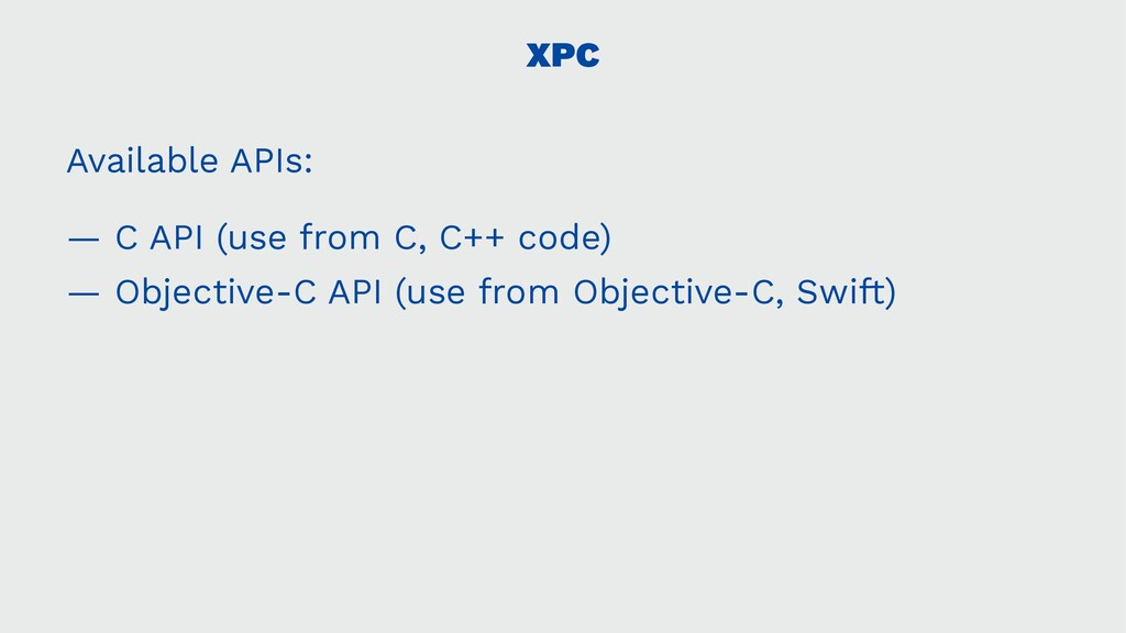 XPC Available APIs: — C API (use from C, C++ co...