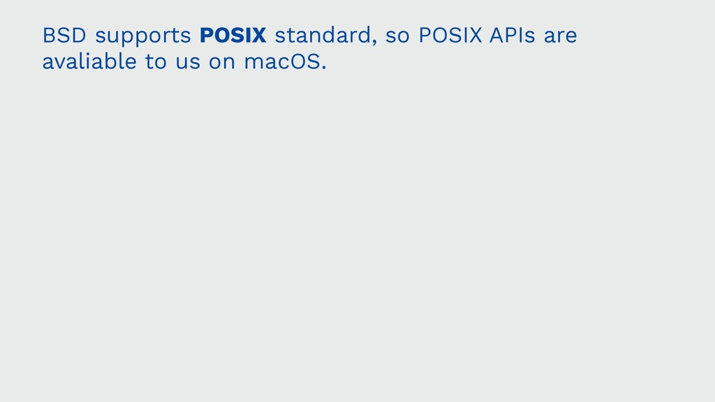 BSD supports POSIX standard, so POSIX APIs are ...