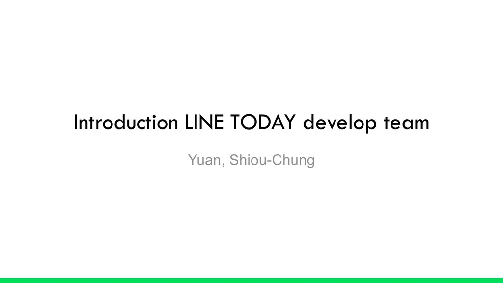 Introduction LINE TODAY develop team Yuan, Shio...