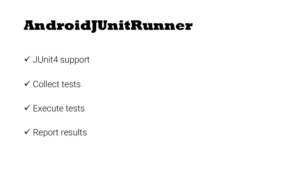 AndroidJUnitRunner ü JUnit4 support ü Collect t...