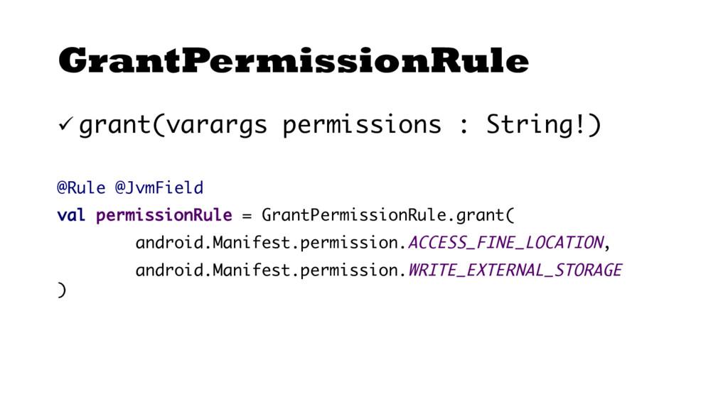 GrantPermissionRule ü grant(varargs permissions...