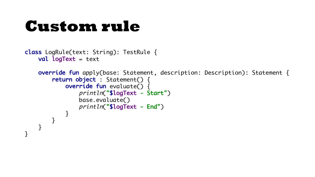 Custom rule class LogRule(text: String): TestRu...