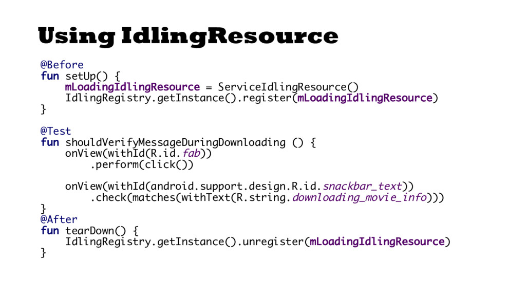 Using IdlingResource @Before fun setUp() { mLoa...